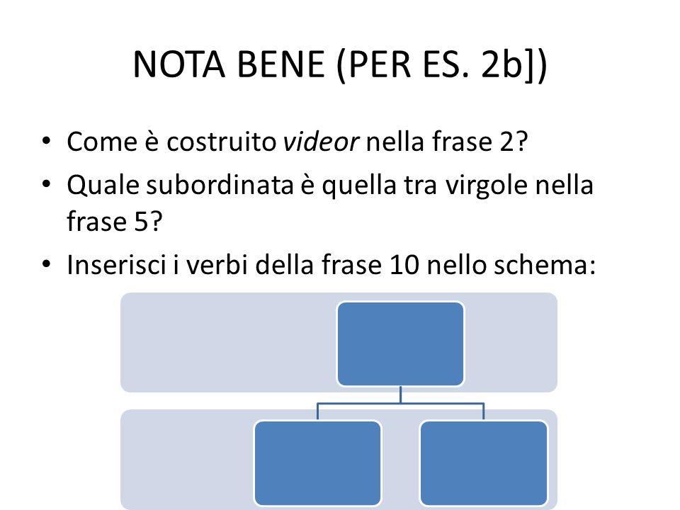 NOTA BENE (PER ES. 2b]) Come è costruito videor nella frase 2